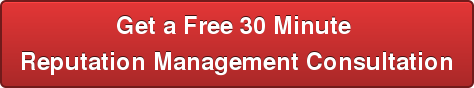 Get a Free 30 Minute   Reputation Management Consultation