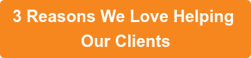 3 Reasons We Love Helping  Our Clients