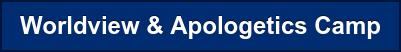 Worldview & Apologetics Camp