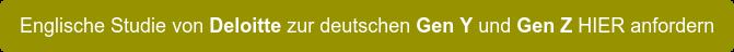 Englische Studie von Deloitte zur deutschen Gen Y und Gen Z HIER anfordern