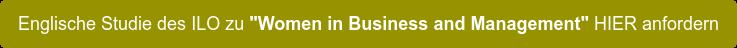 """Englische Studie des ILO zu """"Women in Business and Management"""" HIER anfordern"""