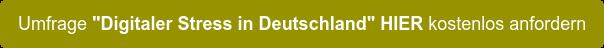 """Umfrage """"Digitaler Stress in Deutschland"""" HIER kostenlos anfordern"""