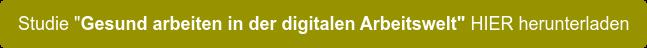 """Studie """"Gesund arbeiten in der digitalen Arbeitswelt"""" HIER herunterladen"""