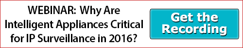Why are intelligent appliances critical for IP surveillance in 2016 - recording