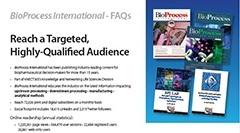 BioProcess International FAQs  <http://www.bioprocessintl.com/wp-content/uploads/2017/10/BPI-Media-Services-Overview-2018-Final.pdf>