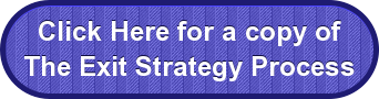 Click Here for a copy of The Exit Strategy Process