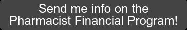 Send me info on the Pharmacist Financial Program!