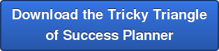 Download the Tricky Triangle of Success Planner