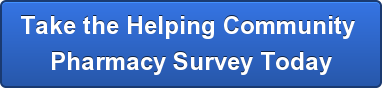Take the Helping Community  Pharmacy Survey Today