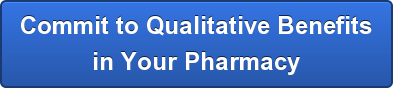 Commit to Qualitative Benefits in Your Pharmacy