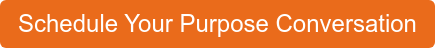 Schedule Your Purpose Conversation