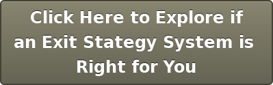 Click Here to Explore if an Exit Stategy System is  Right for You