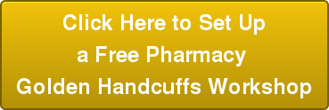 Click Here to Set Up a Free Pharmacy  Golden Handcuffs Workshop