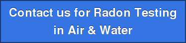 Contact us for Radon Testing  in Air & Water