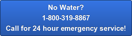 No Water? 1-800-319-8867 Call for 24 hour emergency service!