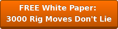 FREE White Paper:  3000 Rig Moves Don't Lie