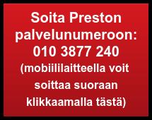 SoitaPreston  palvelunumeroon: 010 3877 224 (mobiililaitteellavoit  soittaa suoraan klikkaamalla tästä)