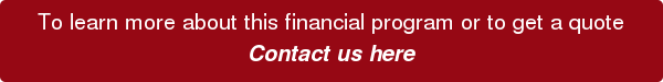 To learn more about this financial program or to get a quote  Contact us here