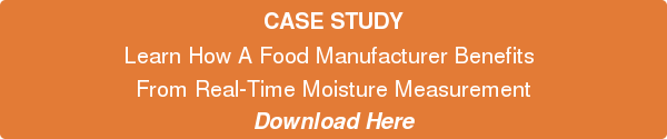CASE STUDY Learn How A Food Manufacturer Benefits  From Real-Time Moisture Measurement  Download Here