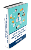 How Personas Help Inbound Marketing and Sales eBook