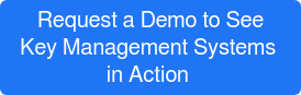 Request a Demo to See Key Management Systems  in Action