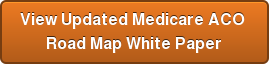 View Updated Medicare ACO Road Map White Paper