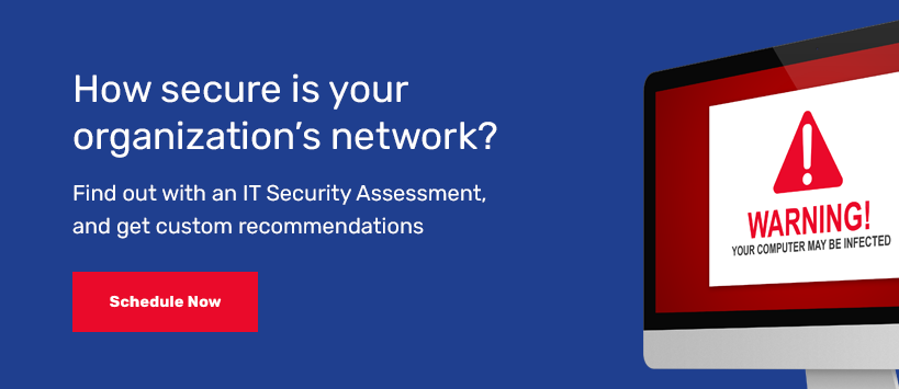 How secure is your organization's network? Schedule a cybersecurity assessment.