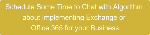 Schedule Some Time to Chat with Algorithm  about Implementing Exchange or  Office 365 for your Business