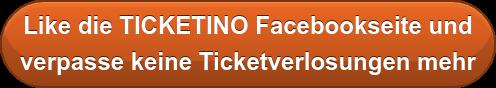 Like die TICKETINO Facebookseite und  verpasse keine Ticketverlosungen mehr