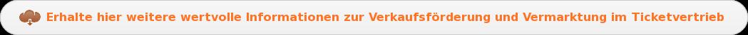 Erhalte hierweitere wertvolle Informationen zur Verkaufsförderung und  Vermarktung im Ticketvertrieb