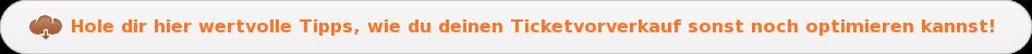 Hole dir hier wertvolle Tipps, wie du deinen Ticketvorverkauf sonst noch  optimieren kannst!
