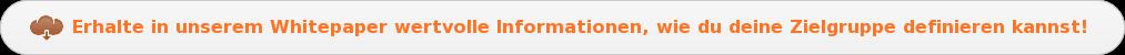 Erhaltein unserem Whitepaper wertvolle Informationen, wie du deineZielgruppe  definieren kannst!