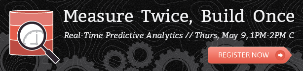 229fa9b4 2ea6 4535 8a80 e041d110204c [Webinar] Measure Twice, Build Once: Real Time Predictive Analytics