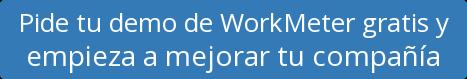 Pide tu demo de WorkMeter gratis y  empieza a mejorar tu compañía