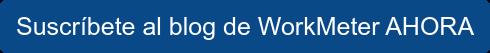 Recibe por email todos nuestros artículos Suscríbete al blog de WorkMeter