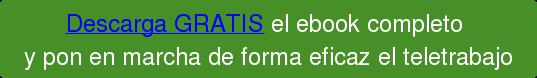 Aspectos Clave para un Teletrabajo Eficiente > DESCARGAR EBOOK PDF&nbsp;<