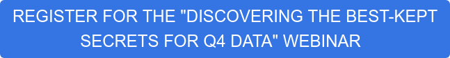 "REGISTER FOR THE ""DISCOVERING THE BEST-KEPT  SECRETS FOR Q4 DATA"" WEBINAR"