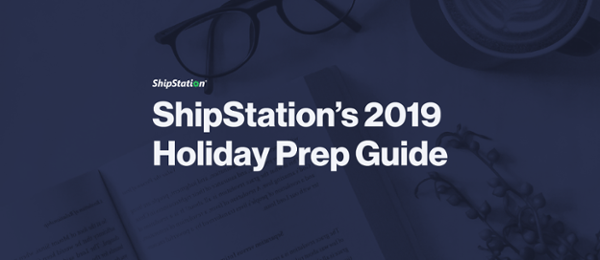 ShipStation's 2019 Holiday Prep Guide