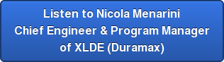 Listen to Nicola Menarini Chief Engineer & Program Manager of XLDE (Duramax)
