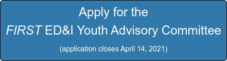Apply for the  FIRST ED&I Youth Advisory Committee (application closes March 31, 2021)