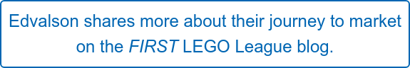 Edvalson shares more about their journey to market   on the FIRST LEGO League blog.