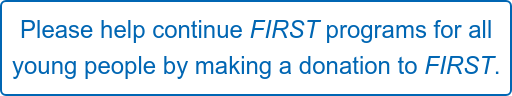 Please help continue FIRST programs for all   young people by making a donation to FIRST.