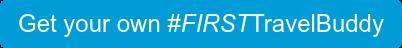 Get your own #FIRSTTravelBuddy