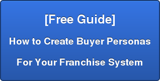 [Free Guide]  How to Create Buyer Personas  For Your Franchise System