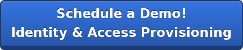 Schedule a Demo! Identity & Access Provisioning