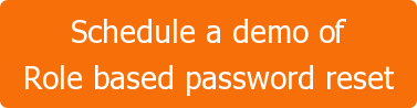 Schedule a demo of Role based password reset