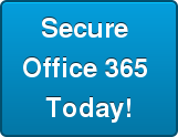 Secure  Office 365  Today!