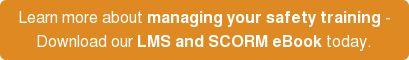 Learn more about managing your safety training - Download our LMS and SCORM  eBook today.