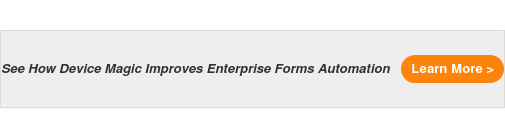 See How Device Magic Improves Enterprise Forms Automation Learn More >