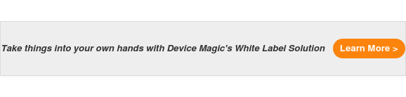 Take things into your own hands with Device Magic's White Label Solution Learn  More >